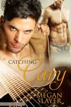 Catching Cary ebook by Megan Slayer
