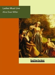 Ladies Must Live ebook by Alice Duer Miller
