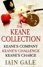 The Keane Collection - Keane's Company, Challenge & Charge ebook by Iain Gale