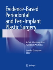 Evidence-Based Periodontal and Peri-Implant Plastic Surgery - A Clinical Roadmap from Function to Aesthetics ebook by Leandro Chambrone