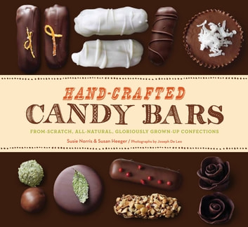 Hand-Crafted Candy Bars - From-Scratch, All-Natural, Gloriously Grown-Up Confections ebook by Susie Norris,Susan Heeger