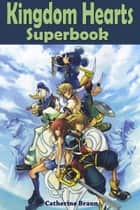 Kingdom Hearts Superbook ebook by Catherine Braun
