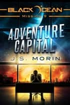Adventure Capital - Black Ocean, #9 ebook by J.S. Morin