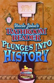 Uncle John's Bathroom Reader Plunges into History ebook by