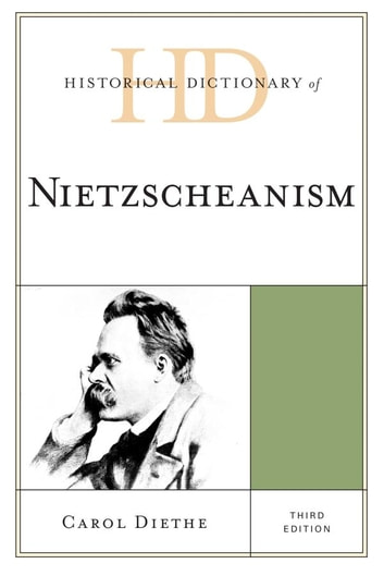 Historical Dictionary of Nietzscheanism ebook by Carol Diethe