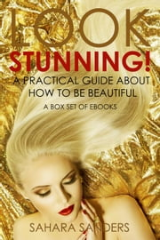 Look Stunning: A Practical Guide About How To Be Beautiful - Secrets Of Femmes Fatales, #6 ebook by Sahara S. Sanders