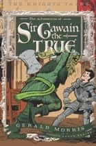 The Adventures of Sir Gawain the True ebook by Gerald Morris, Aaron Renier