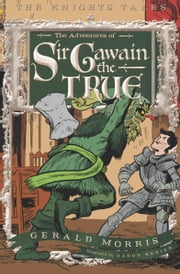 The Adventures of Sir Gawain the True ebook by Gerald Morris,Aaron Renier