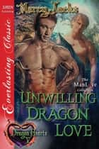 Unwilling Dragon Love ebook by Marcy Jacks