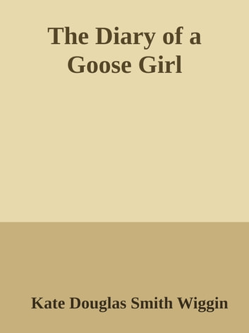 The Diary of a Goose Girl ebook by Kate Douglas Smith Wiggin