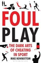 Foul Play - The Dark Arts of Cheating in Sport ebook by Mike Rowbottom