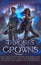 Of Thrones and Crowns - An Anthology of Fantasy Standalones ekitaplar by May Sage, Raye Wagner, Bec McMaster,...