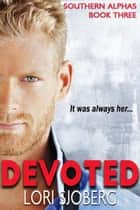 Devoted - Southern Alphas, #3 ebook by Lori Sjoberg