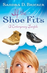 If the Shoe Fits - A Contemporary Fairy Tale ebook by Sandra D. Bricker