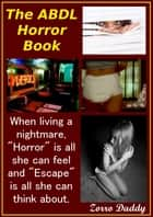 The ABDL Horror Book ebook by Zorro Daddy
