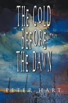The Cold Before the Dawn ebook by Peter Hart