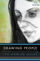 Drawing People: The How-to Guide ebook by Vook