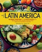 A Taste of Latin America - Culinary Traditions and Classic Recipes from Argentina, Brazil, Chile, Colombia, Costa Rica, Cuba, Mexico, Peru, Puerto Rico & Venezuela ebook by Patricia Cartin