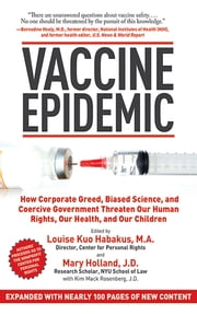 Vaccine Epidemic - How Corporate Greed, Biased Science, and Coercive Government Threaten Our Human Rights, Our Health, and Our Children ebook by