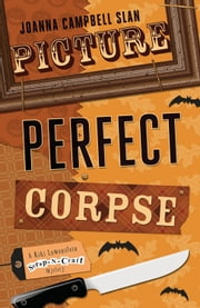 Picture Perfect Corpse ebook by Joanna Campbell Slan