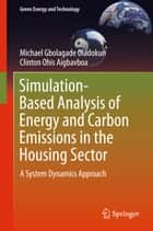 Simulation-Based Analysis of Energy and Carbon Emissions in the Housing Sector - A System Dynamics Approach ebook by Michael Gbolagade Oladokun, Clinton Ohis Aigbavboa