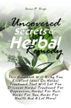 Uncovered Secrets Of Herbal Remedy ebook by Susan P. Singh