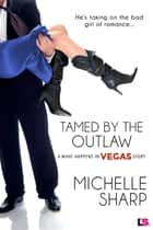 Tamed By The Outlaw ebook by Michelle Sharp
