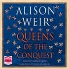Queens of the Conquest audiobook by Alison Weir