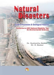 Natural Disasters - An informative book for students preparing for competitive examinations ebook by DR.SUSHMITA BASKAR, DR. R. BASKAR