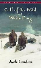 Call of The Wild, White Fang ebook by Jack London