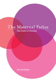 The Maternal Factor - Two Paths to Morality ebook by Nel Noddings