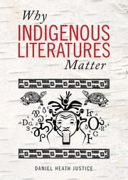 Why Indigenous Literatures Matter ebook by Daniel Heath Justice