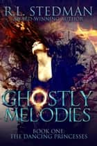 Ghostly Melodies - The Dancing Princesses, #2 ebook by R. L. Stedman