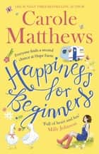 Happiness for Beginners - One broken family. Two hearts meeting. Dozens of naughty animals! ebook by Carole Matthews