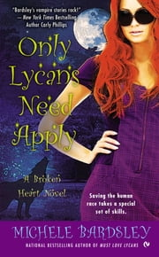 Only Lycans Need Apply - A Broken Heart Novel ebook by Michele Bardsley