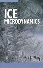 Ice Microdynamics ebook by Pao K. Wang
