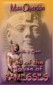 Fall of the House of Ramesses, Book 2: Seti ebook by Max Overton