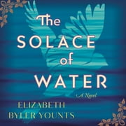 The Solace of Water - A Novel audiobook by Elizabeth Byler Younts