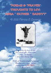 """POEMS & 'PRAYER' THOUGHTS TO MY: 'ABBA ~ FATHER ~ DADDY'!"" ebook by Patricia L. Carpenter"