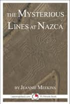 The Mysterious Lines at Nazca ebook by Jeannie Meekins