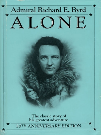 Alone - The Classic Polar Adventure ebook by Richard E. Byrd