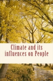 Climate and its influences on People ebook by Felix L. Oswald,Charles F. Taylor,Herbert  Spencer
