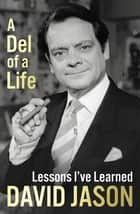 A Del of a Life - The hilarious #1 bestseller from the national treasure ebook by David Jason