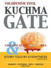 Kuchmagate - and collapse of the Orange idea ebook by Volodymyr Tsvil