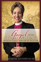 Gospel in the Global Village - Seeking God's Dream of Shalom ebook by Katharine Jefferts Schori