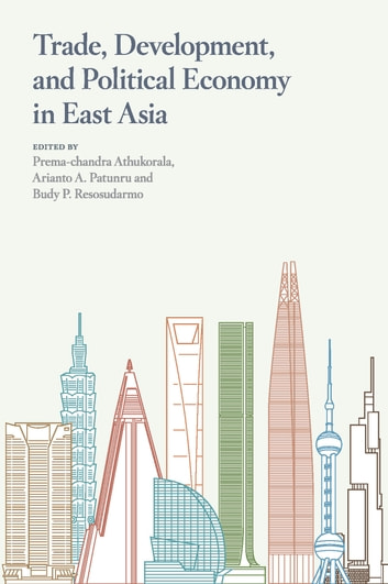 Trade, Development, and Political Economy in East Asia - Essays in Honour of Hal Hill ebook by Prema-Chandra Athukorala,Arianto A. Patunru,Budy P. Resosudarmo