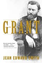 Grant ebook by Jean Edward Smith