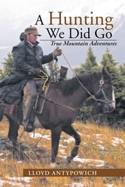 A Hunting We Did Go ebook by Lloyd Antypowich