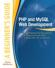 PHP and MySQL Web Development: A Beginner's Guide ebook by Marty Matthews