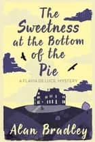 The Sweetness at the Bottom of the Pie - The gripping first novel in the cosy Flavia De Luce series ebook by Alan Bradley